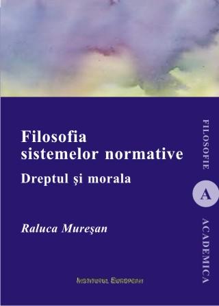 Filosofia sistemelor normative - Dreptul si morala - Autor Raluca Muresan