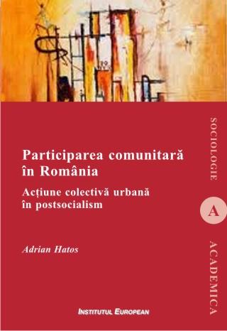 Participarea comunitară în România - Acțiune colectivă urbană în postsocialism - Adrian Hatos, Ed. Institutul European