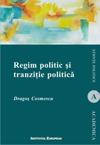 Regim politic și tranziție politică - Dragoș Cosmescu, Ed. Institutul European